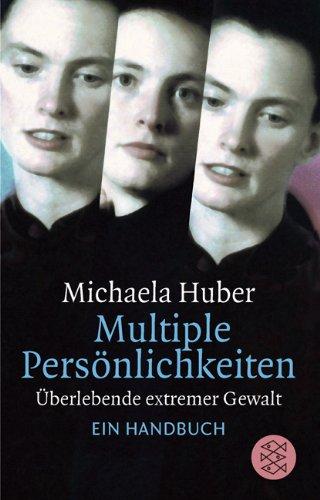 Multiple Persönlichkeiten: Überlebende extremer Gewalt. Ein Handbuch
