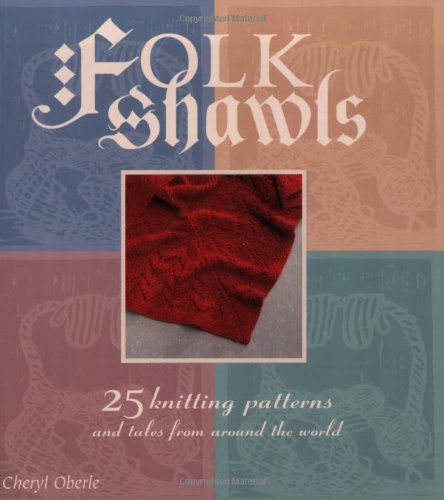 Folk Shawls: 25 knitting patterns and tales from around the world (Folk Knitting series) by Interweave