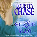 Not Quite a Lady: Carsington Brothers Series Audiobook by Loretta Chase Narrated by Kate Reading