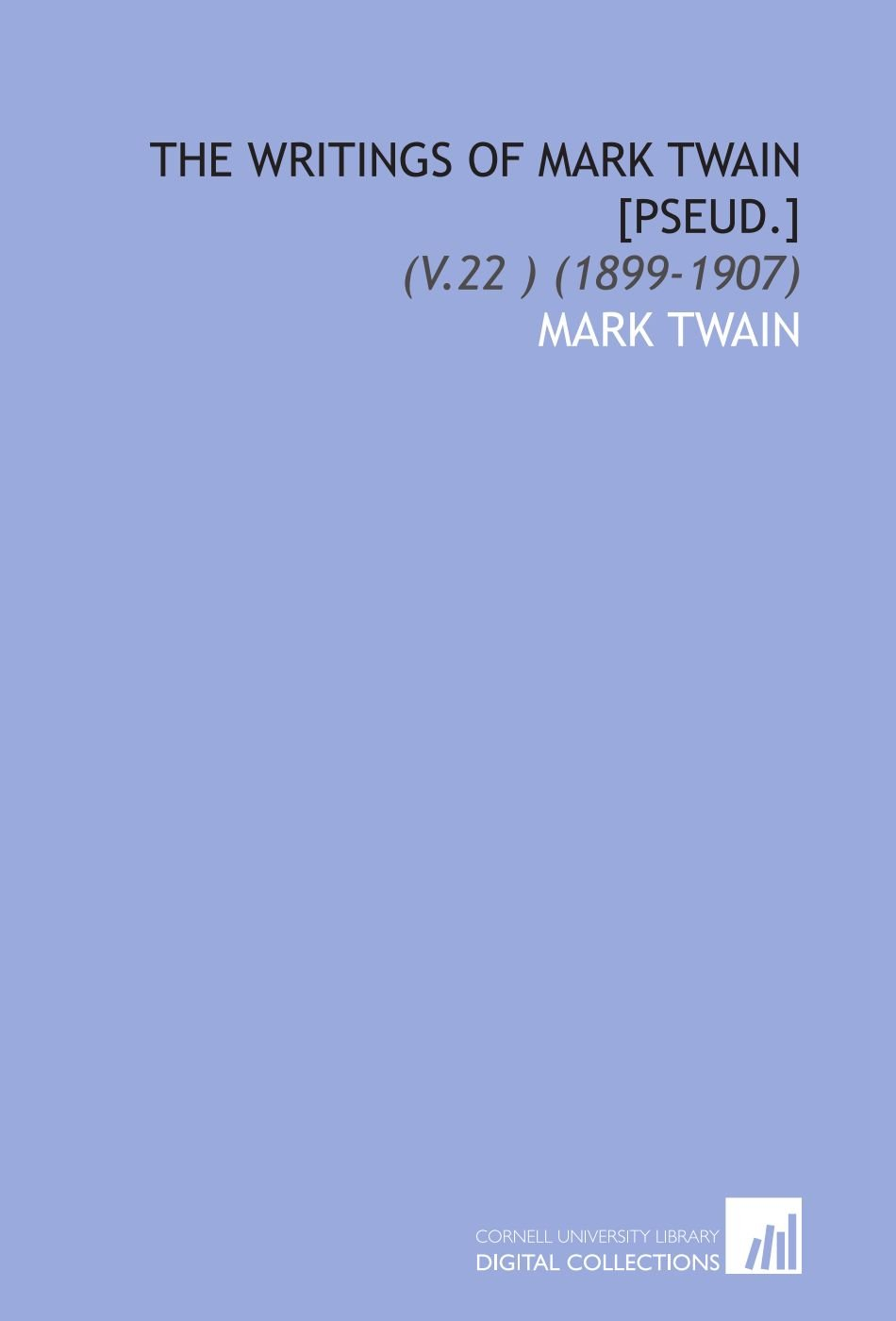 Read Online The Writings of Mark Twain [Pseud.]: (V.22 ) (1899-1907) ebook