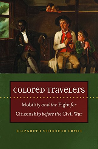 Colored Travelers: Mobility and the Fight for Citizenship before the Civil War (The John Hope Franklin Series in African