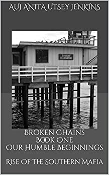Broken Chains Book One  Our Humble Beginnings: Rise Of The Southern Mafia (Broken Chains Series 1) by [Jenkins, Anita  Utsey]