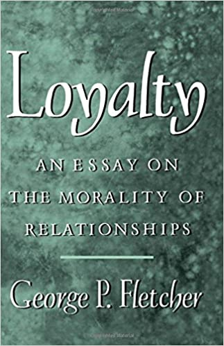 amazon com  loyalty  an essay on the morality of relationships    amazon com  loyalty  an essay on the morality of relationships        george p  fletcher  books