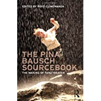 The Pina Bausch Sourcebook: The Making of Tanztheater