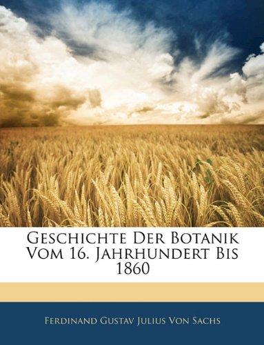 Read Online Geschichte Der Botanik Vom 16. Jahrhundert Bis 1860 (German Edition) ebook