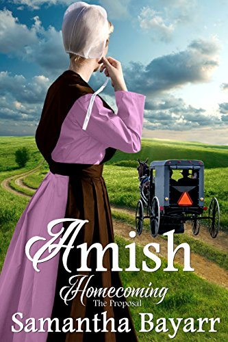 Amish Homecoming: The Proposal: Amish Christian Romance (Amish Country Romance Book 1) by [Bayarr, Samantha]