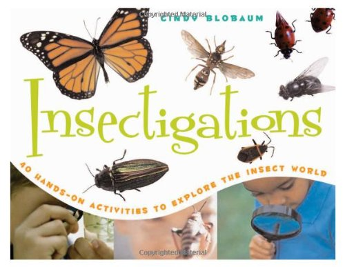Insectigations: 40 Hands-on Activities to Explore the Insect World ...