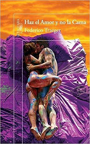 Haz el amor y no la cama (Alfaguara) (Spanish Edition): Federico Traeger: 9786071125026: Amazon.com: Books