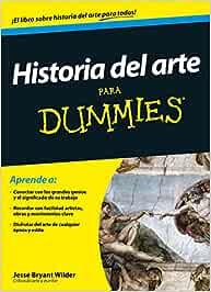 Historia del arte para Dummies: Amazon.es: Wilder, Jesse Bryant ...