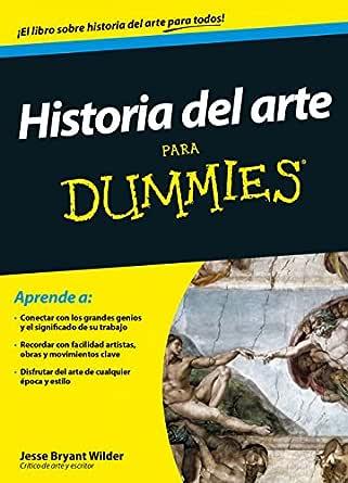 Historia del arte para Dummies eBook: Wilder, Jesse Bryant, García Espada, Alfredo: Amazon.es: Tienda Kindle