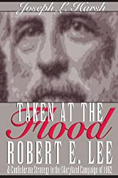 Taken at the Flood: Robert E. Lee and the Confederate Strategy in the Maryland Campaign of 1962