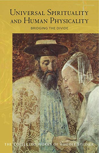 Universal Spirituality and Human Physicality: Bridging the Divide: The Search for the New Isis and the Divine Sophia (The Collected Works of Rudolf ()