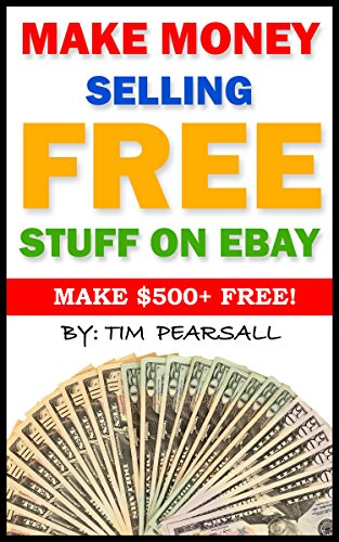 Make Money Selling Free Stuff On eBay: Sell Things You Would Normally Throw Away, on eBay!