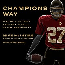 Champions Way: Football, Florida, and the Lost Soul of College Sports Audiobook by Mike McIntire Narrated by Barry Abrams