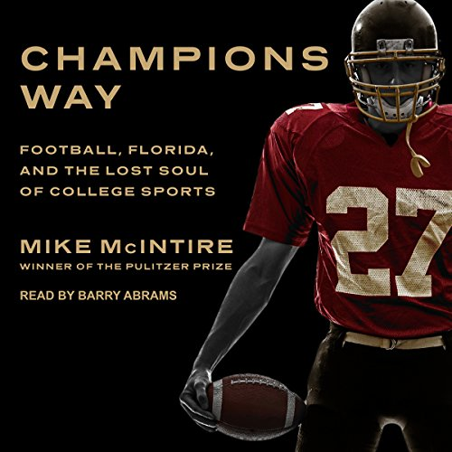 Champions Way: Football, Florida, and the Lost Soul of College Sports by Tantor Audio
