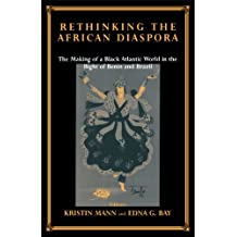 Rethinking the African Diaspora: The Making of a Black Atlantic World in the Bight of Benin and Brazil (Studies in Slave and Post-Slave Societies and Cultures)
