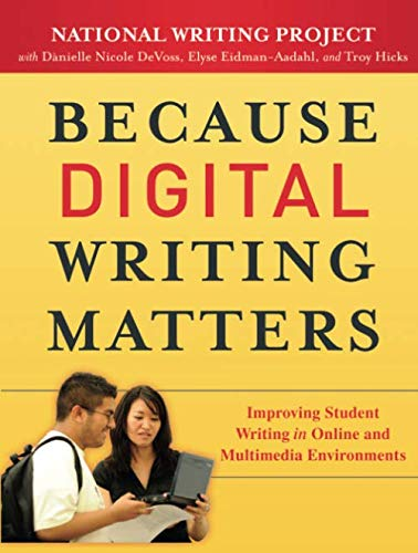 Because Digital Writing Matters: Improving Student Writing in Online and Multimedia Environments