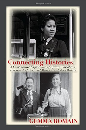 Connecting Histories: A Comparative Exploration of African-Caribbean and Jewish History and Memory in Modern Britain (Anthropology, Economy & Society) Gemma Romain