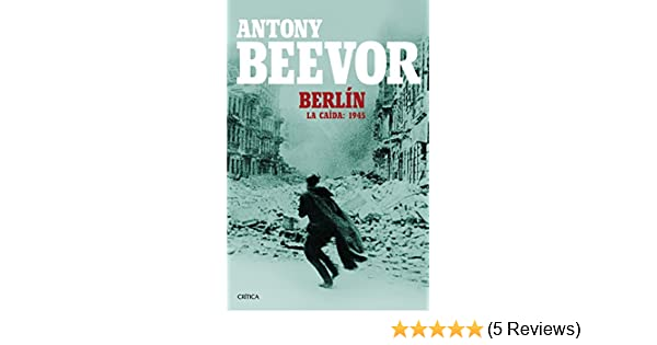 Amazon.com: Berlín: La caída: 1945 (Spanish Edition) eBook: Antony Beevor, David León: Kindle Store