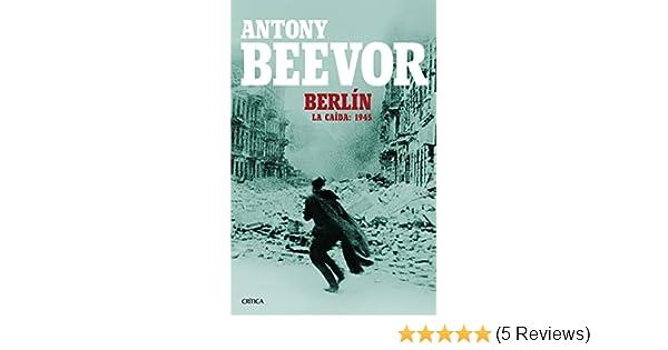 Amazon.com: Berlín: La caída: 1945 (Spanish Edition) eBook: Antony Beevor, David León: Kindle Store