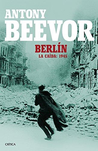 Berlín: La caída: 1945 (Spanish Edition) by [Beevor, Antony]