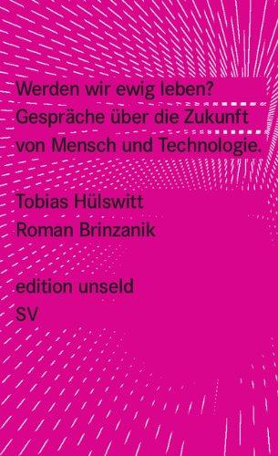 Werden wir ewig leben?: Gespräche über die Zukunft von Mensch und Technologie (edition unseld)
