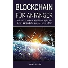 Blockchain für Anfänger: Blockchain, Bitcoin, Kryptowährungen und Smart Contracts für Beginner leicht erklärt (Investieren in Kryptowährungen 1) (German Edition)