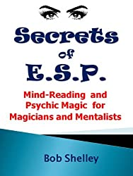 Secrets of E.S.P.: Mind-Reading and Mentalism for Magicians and Mentalists (Magicians' Goldmine of Amazing and Funny Magic Tricks and Illusions Book 7) (English Edition)