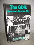 The GDR : Moscow's German Ally, Childs, David, 0043540295