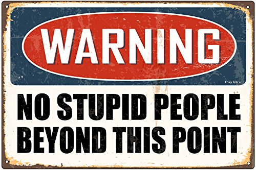 Stupid People Sign (Warning-No Stupid People Beyond This Point Decorative Metal Sign)