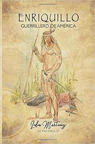 Enriquillo, guerrillero de América: Cuento Histórico (Spanish Edition): Mrs Lidia María Martínez de Macarrulla, Mrs Arielina Oviedo, Mr Moisés Alberto Féliz ...