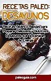 Recetas Paleo: Desayunos: Recetas Faciles y Rapidas para  Preparar Deliciosos y Nutritivos Desayunos que Te Llenaran  de Energia (Spanish Edition)