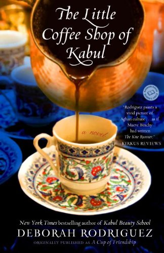The Little Coffee Shop of Kabul (originally published as A Cup of Friendship): A Novel (Best Muslim Girl Names In The World)