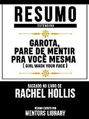 Resumo Estendido: Garota, Pare De Mentir Pra Você Mesma (Girl Wash Your Face): Baseado No Livro De Rachel Hollis