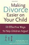 Making Divorce Easier on Your Child: 50 Effective Ways to Help Children Adjust, Books Central