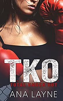 T.K.O.: Total Knock Out (TKO Series Book 1) by [Layne, Ana]