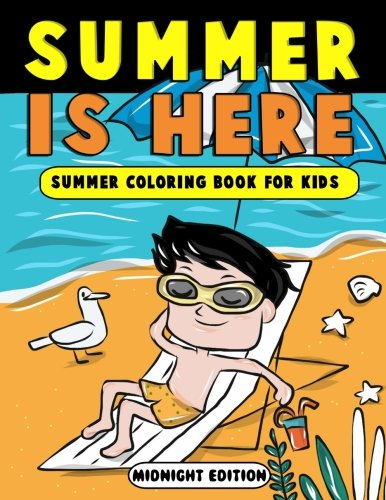 Summer is Here: Summer Coloring Book for Kids Midnight Edition: Summer Vacation Activity Book for Kids, Toddlers and Preschoolers with Beach Fun, Ice ... (Summer Camp Activity Books) (Volume 4)]()