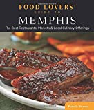 Food Lovers' Guide to® Memphis: The Best Restaurants, Markets & Local Culinary Offerings (Food Lovers' Series)