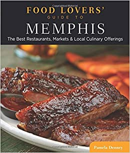 Food Lovers Guide To Memphis The Best Restaurants