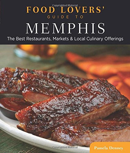 Food Lovers' Guide to® Memphis: The Best Restaurants, Markets & Local Culinary Offerings (Food Lovers' Series) ebook