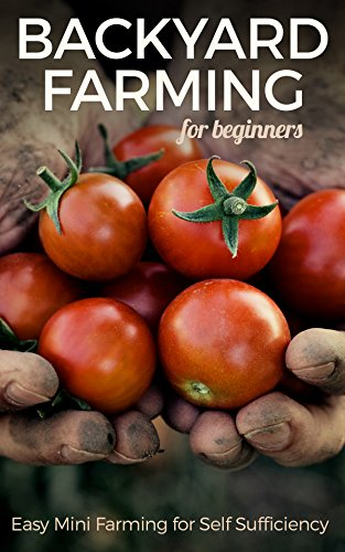 Backyard Farming for Beginners: Easy Mini Farming for Self Sufficiency by [Benard, Michael]