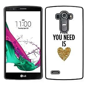 // PHONE CASE GIFT // Duro Estuche protector PC Cáscara Plástico Carcasa Funda Hard Protective Case for LG G4 / You Need Is Love Heart Gold Text White /