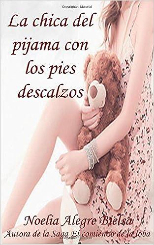 La chica del pijama con los pies descalzos (Spanish Edition): Noelia Alegre bielsa: 9781515099314: Amazon.com: Books