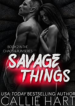 Savage Things (Chaos & Ruin Book 2) by [Hart, Callie]