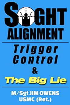 Sight Alignment, Trigger Control & The Big Lie by [Owens, Jim]