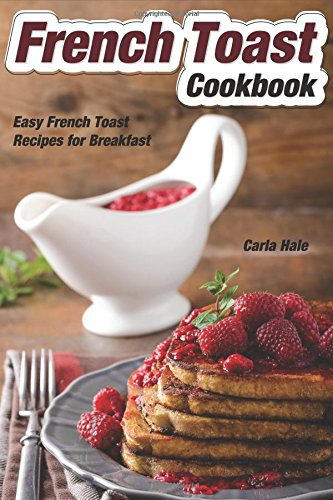 French Toast Cookbook: Easy French Toast Recipes for Breakfast