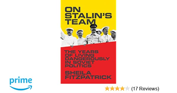 On Stalin s Team  The Years of Living Dangerously in Soviet Politics   Sheila Fitzpatrick  9780691145334  Amazon.com  Books 2197e3c43