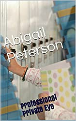 Abigail Peterson: Professional Private Eye (English Edition)