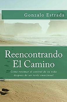 Reencontrando El Camino: Autoestima, Angustia, Ansiedad, como retomar el control de tu vida despues de un revés emocional (Spanish Edition) by [Estrada, Gonzalo]