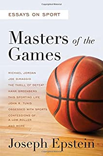 a literary education and other essays joseph epstein  masters of the games essays and stories on sport